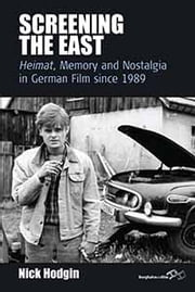 Screening the East - Heimat, Memory and Nostalgia in German Film since 1989 ebook by Nick Hodgin