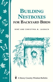 Build Nest Boxes for Backyard Birds - Storey's Country Wisdom Bulletin A-206 ebook by Christyna M. Laubach,René Laubach