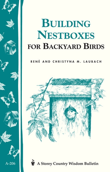 Building Nest Boxes for Backyard Birds - Storey's Country Wisdom Bulletin A-206 ebook by Christyna M. Laubach,René Laubach