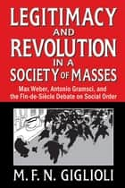 Legitimacy and Revolution in a Society of Masses ebook by M. F. N. Giglioli