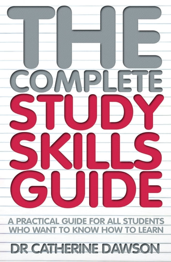 The Complete Study Skills Guide - A practical guide for all students who want to know how to learn ebook by Dr Catherine Dawson