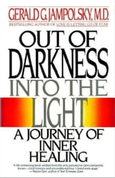 Out of Darkness into the Light - A Journey of Inner Healing ebook by Gerald Jampolsky