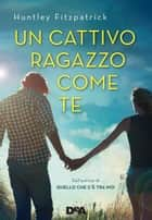 Un cattivo ragazzo come te eBook by Huntley Fitzpatrick, Ilaria Katerinov