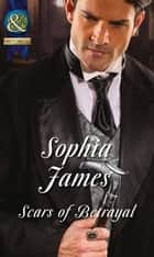 Scars Of Betrayal (Mills & Boon Historical) (Men of Danger, Book 3) ebook by Sophia James