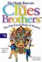 The Fish-Faced Mask of Mystery ebook by Franklin W. Dixon