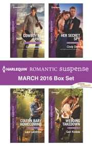Harlequin Romantic Suspense March 2016 Box Set - Cowboy at Arms\Colton Baby Homecoming\Her Secret Spy\Wedding Takedown ebook by Carla Cassidy,Lara Lacombe,Cindy Dees,Geri Krotow