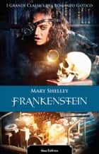 Frankenstein. I grandi classici del romanzo gotico ebook by Mary Shelley