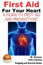 First Aid For Your Heart: A Guide To First Aid And Preventions ebook by M. Usman
