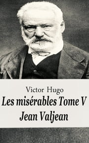 Les misérables Tome V - Jean Valjean ebook by Victor Hugo