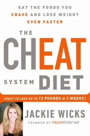 The Cheat System Diet - Eat the Foods You Crave and Lose Weight Even Faster -- Cheat to Lose 12 Pounds in 3 Weeks! ebook by Jackie Wicks
