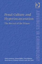 Penal Culture and Hyperincarceration - The Revival of the Prison ebook by Mr David Brown,Mr Mark Brown,Ms Eileen Baldry,Ms Melanie Schwartz,Professor Alex Steel,Professor Chris Cunneen,Professor David Nelken