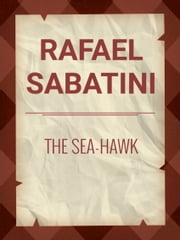 The Sea-Hawk ebook by Rafel Sabatini