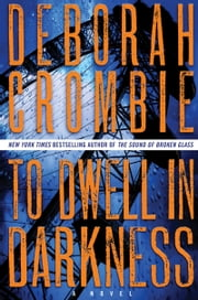 To Dwell in Darkness - A Novel ebook by Deborah Crombie