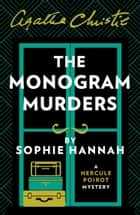 The Monogram Murders: The New Hercule Poirot Mystery eBook by Sophie Hannah, Christie