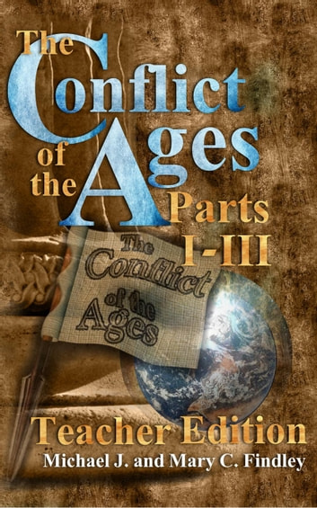 Conflict of the Ages Teacher Edition 1-3 ebook by Michael J. Findley