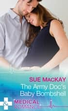 The Army Doc's Baby Bombshell (Mills & Boon Medical) 電子書 by Sue MacKay