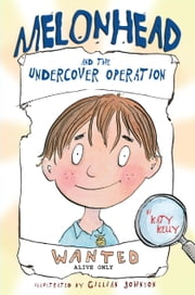 Melonhead and the Undercover Operation ebook by Katy Kelly,Gillian Johnson
