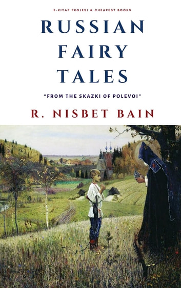 "Russian Fairy Tales - ""From the Skazki of Polevoi"" ebook by R. Nisbet Bain"