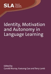 Identity, Motivation and Autonomy in Language Learning ebook by Garold MURRAY, Xuesong GAO and Terry LAMB