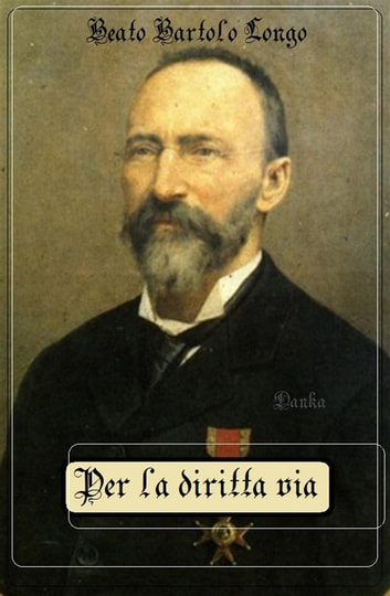 Per la diritta via ebook by Beato Bartolo Longo