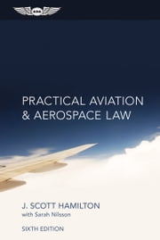 Practical Aviation & Aerospace Law (eBook - epub edition) ebook by J. Scott Hamilton,Sarah Nilsson