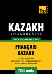 Vocabulaire Français-Kazakh pour l'autoformation - 7000 mots les plus courants ebook by Kobo.Web.Store.Products.Fields.ContributorFieldViewModel