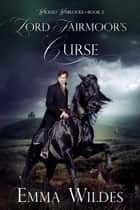 Lord Fairmoor's Curse ebook by Emma Wildes