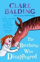 The Racehorse Who Disappeared ebook by Clare Balding, Tony Ross