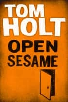 Open Sesame ebook by Tom Holt