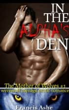 In the Alpha's Den (Werewolf Menage) ebook by Francis Ashe