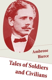 Tales of Soldiers and Civilians (26 Stories: includes Chickamauga + An Occurrence at Owl Creek Bridge + The Mocking-Bird) ebook by Ambrose Bierce