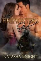 The Firefighter's Girl ebook by Natasha Knight