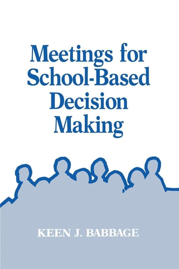 Meetings for School-Based Decision Making ebook by Keen J. Babbage