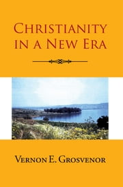 Christianity in a New Era ebook by Vernon E. Grosvenor