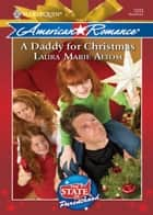A Daddy for Christmas (Mills & Boon Love Inspired) (The State of Parenthood, Book 6) ebook by Laura Marie Altom