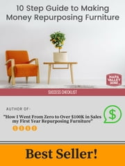 10 Step Guide to Making Money Repurposing Furniture ebook by Napa Valley Salvage Co.