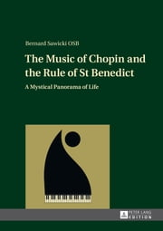The Music of Chopin and the Rule of St Benedict - A Mystical Panorama of Life ebook by Bernard Sawicki OSB