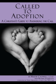 Called to Adoption: A Christian's Guide to Answering the Call ebook by Mardie Caldwell