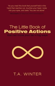 The Little Book of Positive Actions - that can move your life in big ways ebook by T.A. Winter