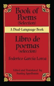 Book of Poems (Selection)/Libro de poemas (Selección) - A Dual-Language Book ebook by Federico García Lorca,Stanley Appelbaum,Stanley Appelbaum