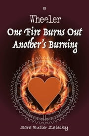 One Fire Burns Out Another's Burning - Wheeler, #3 ebook by Sara Butler Zalesky
