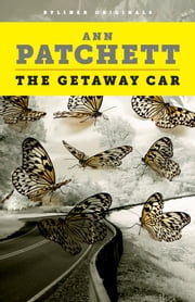 The Getaway Car: A Practical Memoir About Writing and Life ebook by Ann Patchett