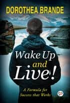 Wake Up and Live! ebook by Dorothea Brande, GP Editors