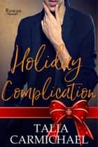 Holiday Complication - Rowan, #14 ebook by Talia Carmichael