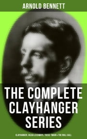 THE COMPLETE CLAYHANGER SERIES: Clayhanger, Hilda Lessways, These Twain & The Roll Call