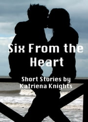 Six From the Heart ebook by Katriena Knights