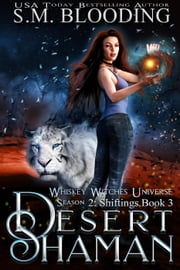 Desert Shaman - Whiskey Witches Universe Season 2, #3 ebook by S.M. Blooding