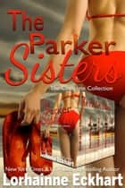 The Parker Sisters: The Complete Collection ebook by Lorhainne Eckhart