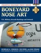 Boneyard Nose Art - U.S. Military Aircraft Markings and Artwork ebook by Jim Dunn, Ron Strong, John Brennan,...
