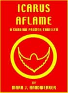 Icarus Aflame ebook by Mark J. Handwerker